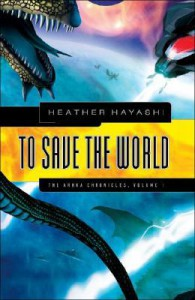 To Save The World: The Arhka Chronicles, Volume I (Arhka Chronicles) - Heather Hayashi