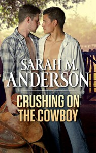Crushing on the Cowboy (Rodeo Dreams) - Sarah M. Anderson