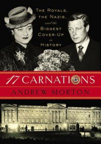 17 Carnations: The Royals, the Nazis and the Biggest Cover-Up in History - Andrew Morton