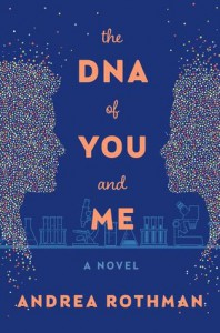 The DNA of You and Me: A Novel - Andrea Rothman Mann