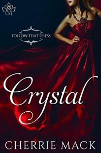 Crystal (Follow That Dress Book 1) - Cherrie Mack