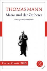 Mario und der Zauberer: Ein tragisches Reiseerlebnis - Thomas Mann