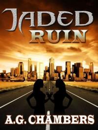 Jaded Ruin - A.G. Chambers