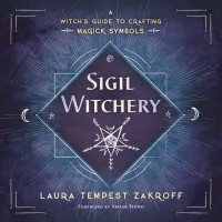 Sigil Witchery: A Witch's Guide to Crafting Magick Symbols - Laura Tempest Zakroff