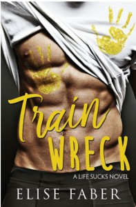 Train Wreck (Life Sucks Book 1) - Elise Faber
