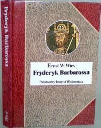 Fryderyk Barbarossa. Mit i rzeczywistość - Ernst W. Wies