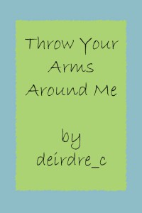 Throw Your Arms Around Me - deirdre_c