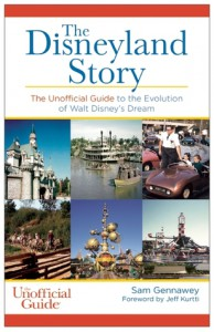 The Disneyland Story: The Unofficial Guide to the Evolution of Walt Disney's Dream - Sam Gennawey, Jeff Kurtti
