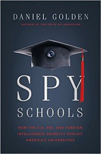 Spy Schools: How the CIA, FBI, and Foreign Intelligence Secretly Exploit America's Universities - Daniel Golden