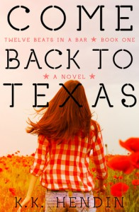 Come Back To Texas (Twelve Beats In A Bar, Book 1) - K.K. Hendin