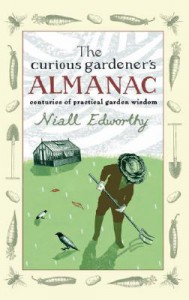 The Curious Gardener's Almanac: Centuries of Practical Garden Wisdom - Niall Edworthy