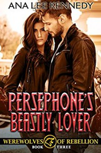 Persephone's Beastly Lover: Book Three in the Werewolves of Rebellion Series - Ana Lee  Kennedy