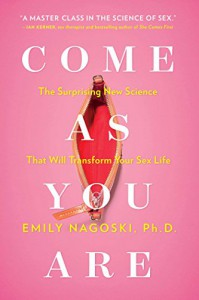 Come as You Are: The Surprising New Science that Will Transform Your Sex Life - Nagoski Ph.D,  Emily