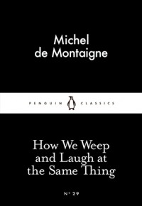 How We Weep and Laugh at the Same Thing (Little Black Classics #29) - Michel de Montaigne