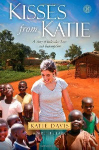 Kisses from Katie: A Story of Relentless Love and Redemption - Katie J. Davis;Beth Clark