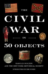 The Civil War in 50 Objects - Eric Foner, Harold Holzer, New-York Historical Society