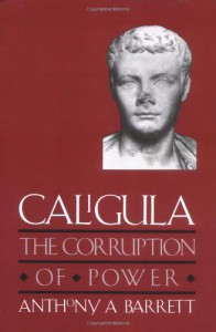 Caligula: The Corruption of Power - Anthony A. Barrett