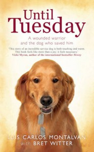 Until Tuesday: A Wounded Warrior and the Golden Retriever Who Saved Him - Luis Carlos Montalván, Bret Witter