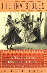 The Invisibles: A Tale of the Eunuchs of India - Zia Jaffrey