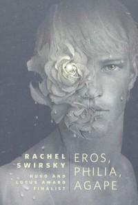 Eros, Philia, Agape - Rachel Swirsky,  Sam Weber