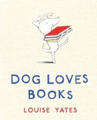 Dog Loves Books - Louise Yates