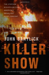 Killer Show: The Station Nightclub Fire, America's Deadliest Rock Concert - John Barylick