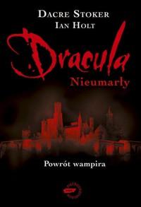 Dracula Nieumarły - Dacre Stoker,  Ian Holt