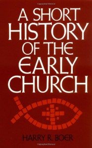 A Short History of the Early Church - Harry R. Boer