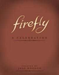 Firefly: A Celebration - Joss Whedon