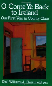 O Come Ye Back to Ireland: Our First Year in County Clare - Niall Williams;Christine Breen