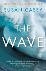 The Wave: In Pursuit of the Rogues, Freaks, and Giants of the Ocean - Susan Casey