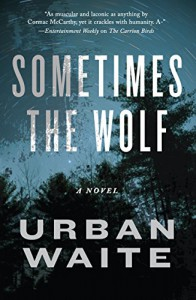 Sometimes the Wolf: A Novel - Urban Waite
