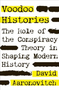 Voodoo Histories: The Role of the Conspiracy Theory in Shaping Modern History - David Aaronovitch
