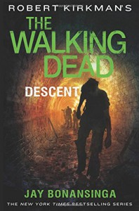 The Walking Dead: Descent - Jay Bonansinga, Robert Kirkman