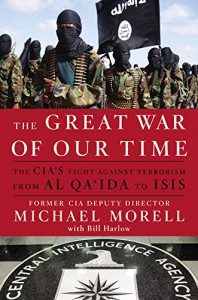 The Great War of Our Time: The CIA's Fight Against Terrorism--From al Qa'ida to ISIS - Michael Morell, Bill Harlow