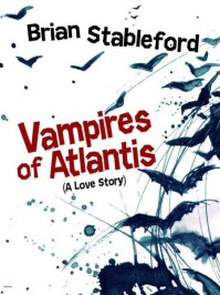 Vampires of Atlantis: A Love Story - Brian M. Stableford