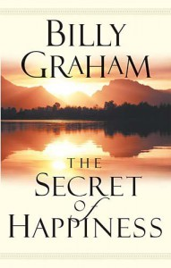 The Secret of Happiness - Billy Graham