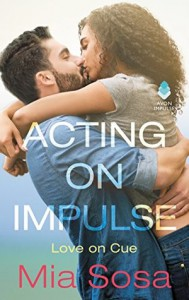 Acting on Impulse (Love on Cue) - Mia Sosa