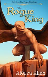 The Rogue King (The Rogue King Saga Book 1) - Aldrea Alien