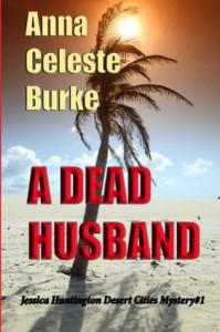 A Dead Husband (Jessica Huntington Desert Cities Mystery #1) - Anna Celeste Burke