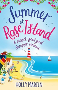 Summer at Rose Island: A perfect feel good summer romance (White Cliff Bay Book 3) - Holly Martin