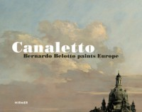 Canaletto: Bernardo Bellotto Paints Europe - Andreas Schmacher