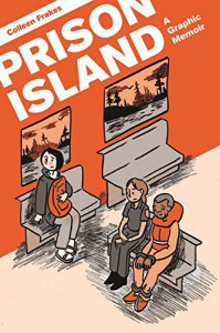 Prison Island: A Graphic Memoir - Ms. Colleen Frakes
