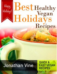Best Healthy Vegan Holidays Recipes (Quick & Easy Vegan Recipes) - Jonathan Vine