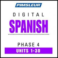 Spanish Phase 4, Units 1-30: Learn to Speak and Understand Latin American Spanish with Pimsleur Language Programs - Pimsleur Language Programs