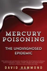 Mercury Poisoning: The Undiagnosed Epidemic - David  Hammond
