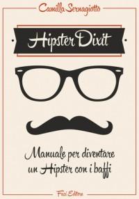 Hipster Dixit: Manuale per diventare un Hipster con i baffi - Camilla Sernagiotto