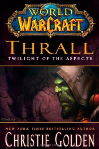 Thrall: Twilight of the Aspects - Christie Golden