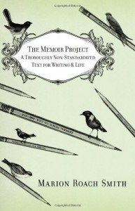 The Memoir Project: A Thoroughly Non-Standardized Text for Writing & Life - Marion Roach Smith, Marion Roach Smith