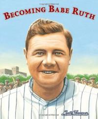 Becoming Babe Ruth - Matt Tavares